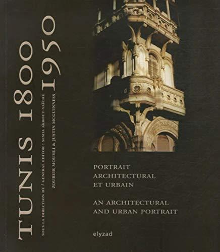 9789973580030: Tunis 1800 - 1950: Portrait architectural et urbain
