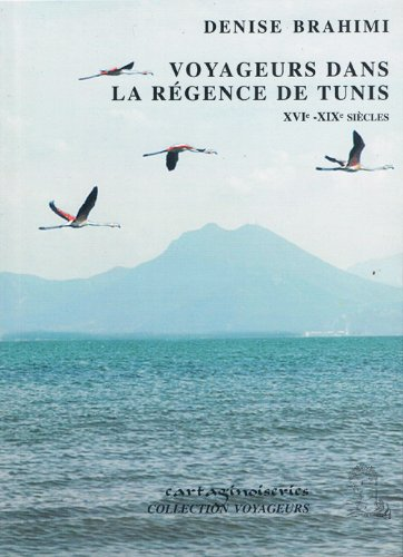 Voyageurs Dans La Regence De Tunis: Brahimi, Denise