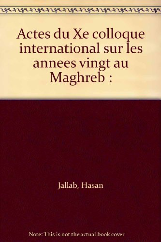 Actes du Xe colloque international sur les annees vingt au Maghreb :; tenu les 5 et 6 mai 2000 a l&...