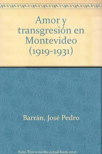 Amor Y Transgresion en Montevideo: 1919-1931: Jose Pedro Barran