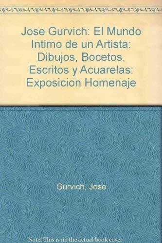 9789974391703: Jose Gurvich: El Mundo Intimo de un Artista: Dibujos, Bocetos, Escritos y Acuarelas: Exposicion Homenaje (Spanish Edition)