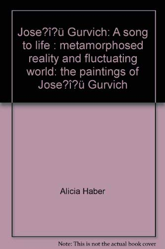 Jose Gurvich a Song to Life Metamorphosed: Haber, Alicia
