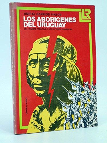 Los aborigenes del Uruguay: Del hombre primitivo: Barrios Pintos, Anibal