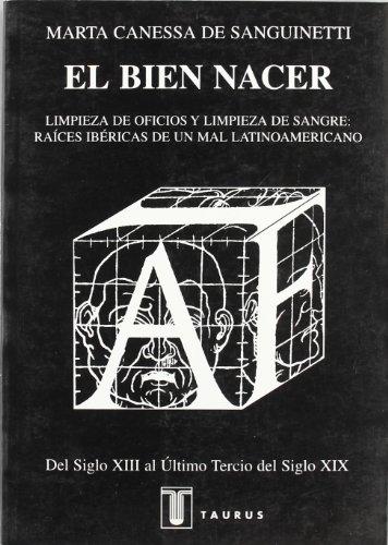9789974653740: El Bien Nacer: Limpieza de Oficios y Limpieza de Sangre: Raices Ibericas de un Mal Latinoamericano: del Siglo XIII al Ultimo Tercio d (Spanish Edition)