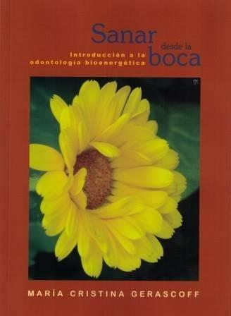 9789974670747: Sanar Desde La Boca: Introduccion a La Odontologia Bioenergetica