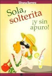 SOLA, SOLTERITA Y SIN APURO (Spanish Edition) - SILVANA BARRERO