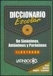 9789974684249: DICCIONARIO ESCOLAR DE SINONIMOS, ANTONIMOS Y PARONIMOS (Spanish Edition)