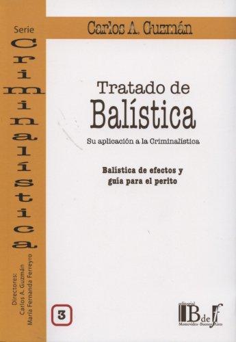 9789974708112: Tratado de balística. Su aplicación a la criminalística. Balística de efectos y guía para el perito