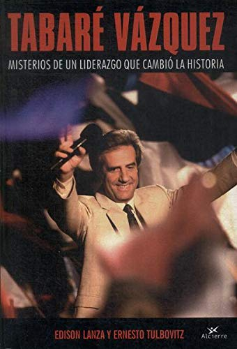 9789974789104: Tabare Vazquez: Misterios De Un Liderazgo Que Cambio La Historia / Mysteries of a Leadership Who Change History