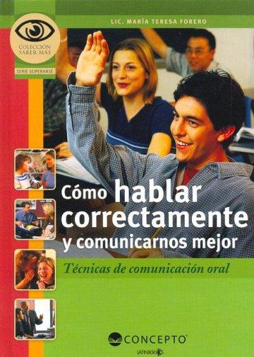 9789974791596: Como Hablar Correctamente y Comunicarnos Mejor: Tecnicas de Comunicacion Oral (Saber Mas / Know More)