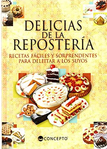 Delicas De La Reposteria: Recetas Faciles y Sorpremdentes Para Deleitar a Los Suyos: Ghiglioni, ...