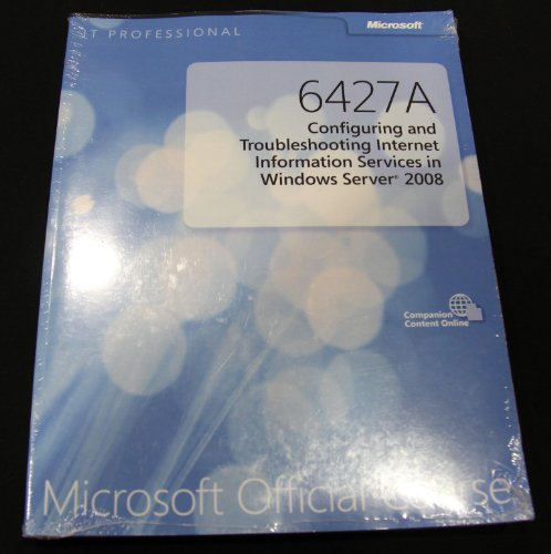 Microsoft Official Course 6427A (Configuring and Troubleshooting Internet Information Services in ...