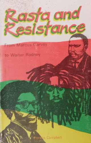 Rasta and Resistance: From Marcus Garvey to Walter Rodney: Campbell, Horace.
