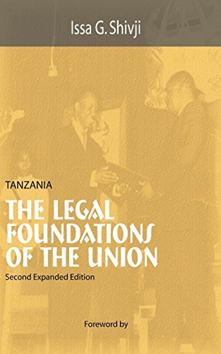 Tanzania. The Legal Foundations of The Union 2nd Edition (9789976600698) by Issa G. Shivji