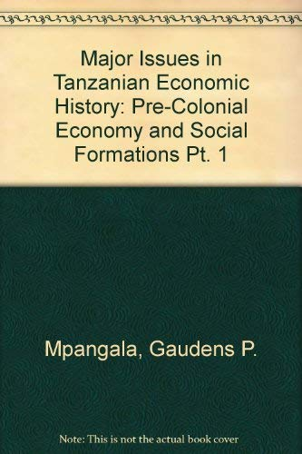9789976602159: Major Issues in Tanzanian Economic History: Pre-Colonial Economy and Social Formations Pt. 1