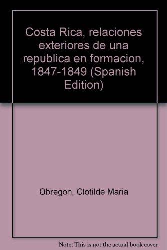 COSTA RICA: RELACIONES EXTERIORES DE UNA REPUBLICA EN FORMACION, 1847-1849: OREGON, Clotilde Maria