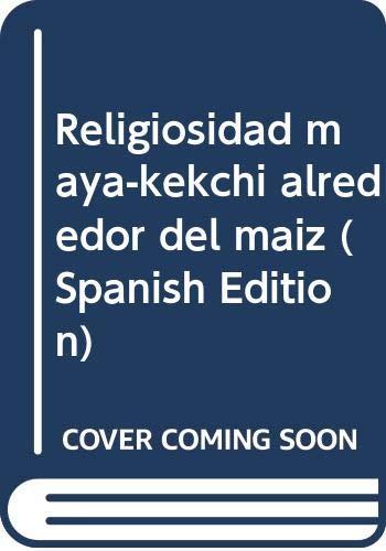 9789977510002: Religiosidad maya-kekchi alrededor del maiz (Spanish Edition)