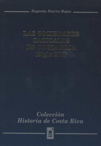 9789977671437: Las sociedades cacicales de Costa Rica: (siglo XVI) (Colección Historia de Costa Rica) (Spanish Edition)