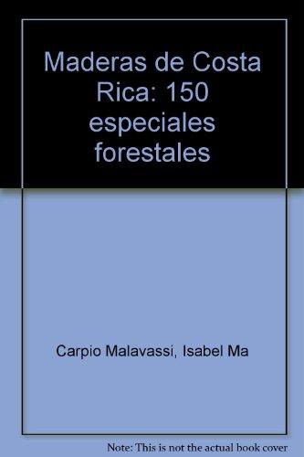 Maderas de Costa Rica: 150 especiales forestales (Spanish Edition): Carpio Malavassi, Isabel Ma