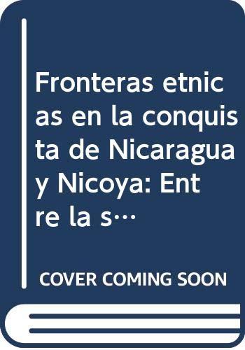 9789977676852: Fronteras etnicas en la conquista de Nicaragua y Nicoya: Entre la solidaridad y el conflicto 800 d.C.-1544 (Spanish Edition)