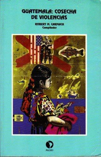 Guatemala: Cosecha De Violencias: Carmack, Robert M. (Compilador)