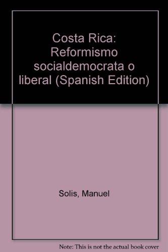 Costa Rica: Reformismo Socialdemocrata o Liberal?: Solis, Manuel Antonio