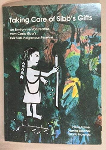 Taking Care of Sibo's Gifts : An Environmental Treatise fromCosta Rica's KekoLdi ...