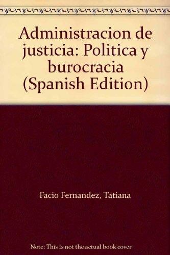Administracion de Justicia Politica y Burocracia: Facio Fernandez, Tatiana; Dominguez Lostalo, Juan...