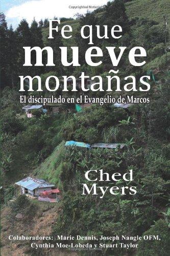 Fe que mueve montañas: El discipulado en el Evangelio de Marcos (Spanish Edition) (9977958637) by Myers, Ched
