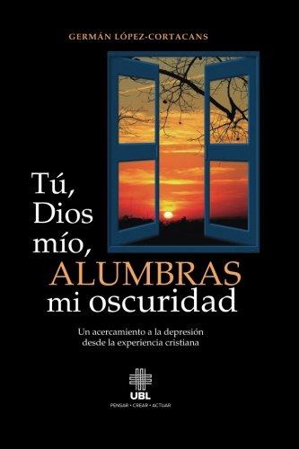 9789977958781: Tu, Dios mio, alumbras mi oscuridad: Un acercamiento a la depresion desde la experiencia cristiana