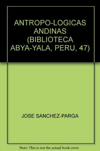 ANTROPO-LOGICAS ANDINAS (BIBLIOTECA ABYA-YALA, PERU, 47): JOSE SANCHEZ-PARGA