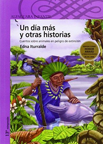 9789978076361: Un dia mas y otras historias: Cuentos sobre animales en peligro de extincion (One More Day and Other Stories about Endangered Animals) (Alfaguara Infantil) (Spanish Edition)