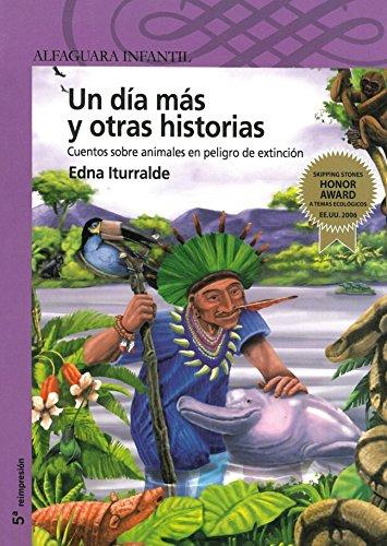 9789978298565: Un dia mas y otras historias: Cuentos sobre animales en peligro de extincion (One More Day and Other Stories about Endangered Animals) (Alfaguara Infantil) (Spanish Edition)