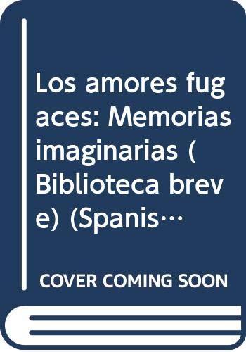 9789978402719: Los amores fugaces: Memorias imaginarias (Biblioteca breve)
