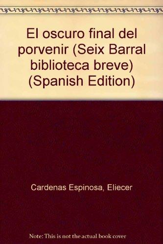 9789978415115: El oscuro final del porvenir (Seix Barral biblioteca breve) (Spanish Edition)