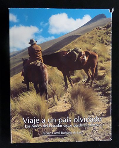 9789978417188: Viaje a un Pais Olvidado: Los Andes del Ecuador Vistos Desde el Caballo