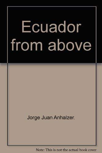 Ecuador from above (Guias de montanas) (Spanish: Anhalzer, Jorge
