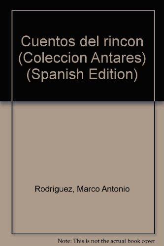 Cuentos del rincon (Coleccion Antares) (Spanish Edition): Rodriguez, Marco Antonio