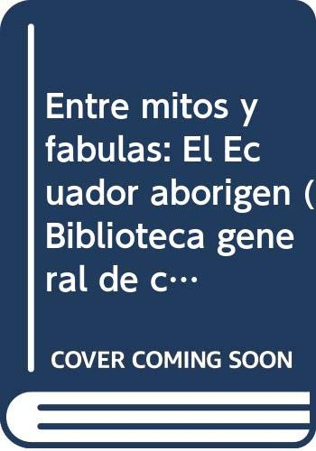 9789978842096: Entre mitos y fabulas: El Ecuador aborigen (Biblioteca general de cultura) (Spanish Edition)