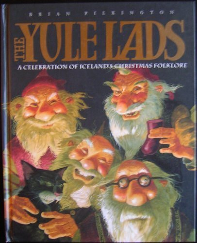 The Yule Lads: A Celebration of Iceland's Christmas Folklore: Brian Pilkington