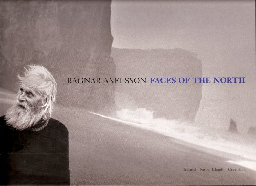 Faces of the North, Iceland, Faroe Islands, Greenland: Ragnar Axelsson