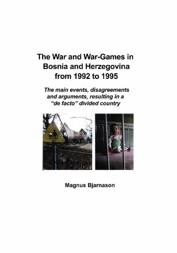 9789979606697: The War and War-Games in Bosnia and Herzegovina from 1992 to 1995: The Main Events, Disagreements and Arguments, Resulting in a de Facto Divided Country