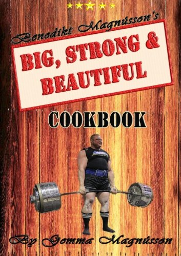 Benedikt Magnusson's Big, Strong & Beautiful Cookbook: Gemma Magnusson