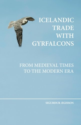 9789979727620: Icelandic trade with gyrfalcons: from medieval times to the modern era