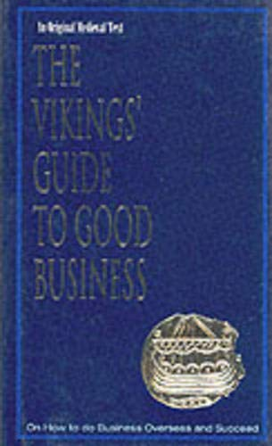 The Vikings' Guide to Good Business: On How to Do Business Overseas and Succeed (Viking Series - Literary Pearls from the Viking Age)