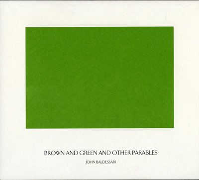 Brown and Green and Other Parables: John Baldessari