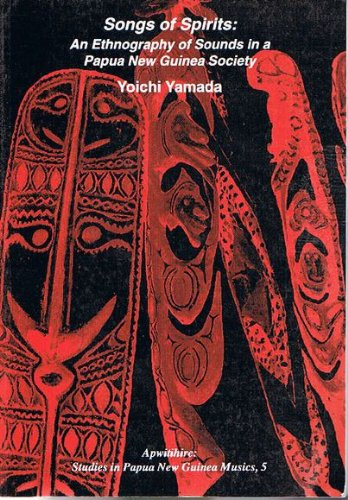 9789980680334: Songs of the Spirits: An Ethnography of Sounds in a Papua New Guinea Society (Apwitihire: Studies in Papua New Guinea Musics, 5)