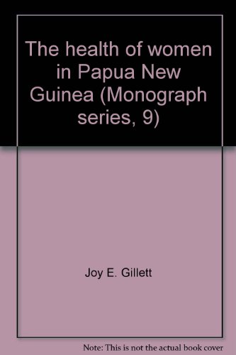The health of women in Papua New Guinea (Monograph series, 9)