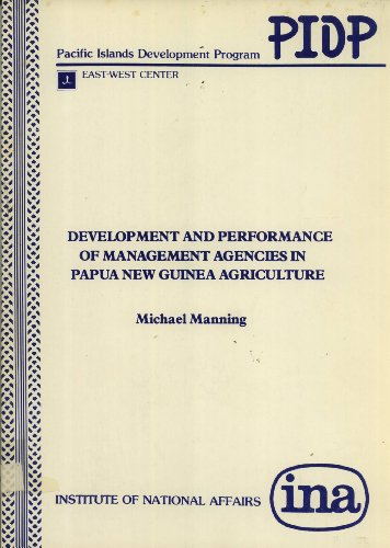 Development and Performance of Management Agencies in Papua New Guinea Agriculture (Discussion Paper, No. 45) (9980771097) by Manning, Michael