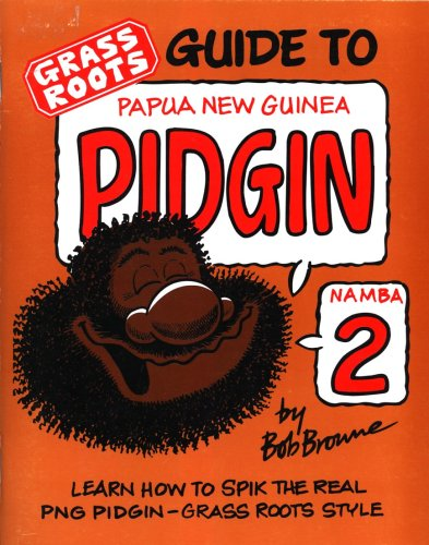 Grass Roots Guide to Papua New Guinea: Bob Browne